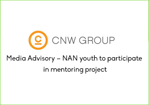 CNW Group: Media Advisory – NAN youth to participate in mentoring project